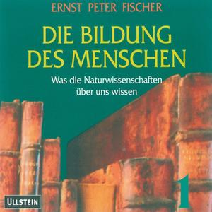 «Die Bildung des Menschen: Was die Naturwissenschaften über uns wissen» by Ernst Peter Fischer