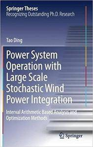 Power System Operation with Large Scale Stochastic Wind Power Integration: Interval Arithmetic Based Analysis and Optimization