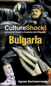 CultureShock! Bulgaria: A Survival Guide to Customs and Etiquette (repost)