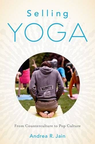 Selling Yoga: From Counterculture to Pop Culture(Repost)