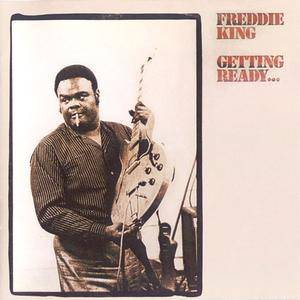 Freddie King - Getting Ready... (1971) {1996 The Right Stuff}