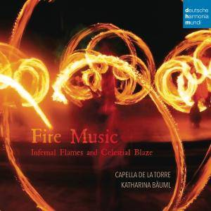 Capella de la Torre - Fire Music - Infernal Flames and Celestial Blaze (2016)