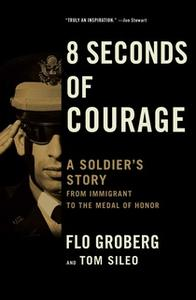 «8 Seconds of Courage» by Flo Groberg,Tom Sileo