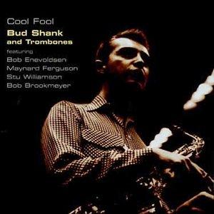 Bud Shank & Trombones - Cool Fool (1954-55)