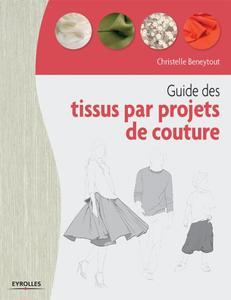 """Christelle Beneytout, """"Guide des tissus par projet de coutur"""""""