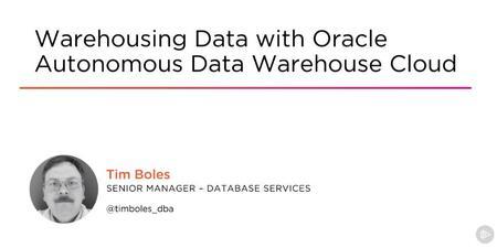 Warehousing Data with Oracle Autonomous Data Warehouse Cloud