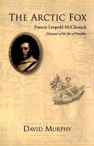 The Arctic Fox: Francis Leopold McClintock: Discoverer of the fate of Franklin