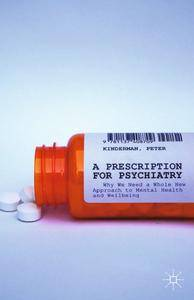 A Prescription for Psychiatry: Why We Need a Whole New Approach to Mental Health and Wellbeing (repost)