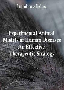 """""""Experimental Animal Models of Human Diseases: An Effective Therapeutic Strategy""""  ed. by Bartholomew Ibeh"""
