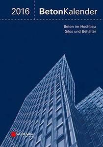 Beton-Kalender 2016 Schwerpunkte: Silos und Behalter, Ingenieurbauwerke