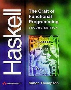Haskell: The Craft of Functional Programming (2nd Edition) by  Simon Thompson