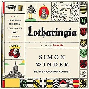 Lotharingia: A Personal History of Europe's Lost Country [Audiobook]