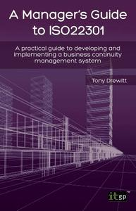 A manager's guide to ISO22301: a practical guide to developing and implementing a business continuity management (repost)