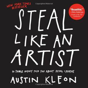 Steal Like an Artist: 10 Things Nobody Told You About Being Creative (repost)