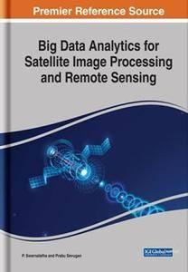 Big Data Analytics for Satellite Image Processing and Remote Sensing