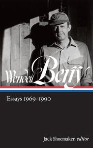 Wendell Berry: Essays 1969-1990 (LOA #316) (Library of America Wendell Berry Edition)