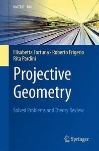 Projective Geometry: Solved Problems and Theory Review (UNITEXT)