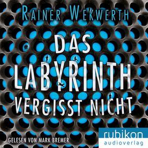 «Das Labyrinth vergisst nicht» by Rainer Wekwerth