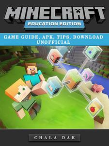 «Minecraft Education Edition Game Guide, Apk, Tips, Download Unofficial» by Chala Dar