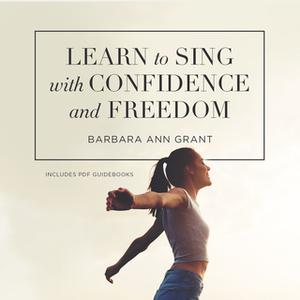 «Learn to Sing with Confidence and Freedom» by Barbara Ann Grant