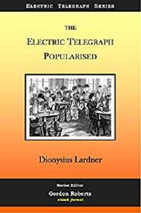 The Electric Telegraph Popularised (The Electric Telegraph Series Book 4)