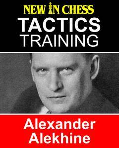 Tactics Training Alexander Alekhine: How to improve your Chess with Alexander Alekhine and become a Chess Tactics Master