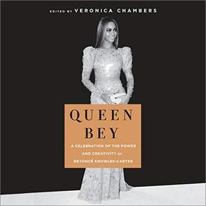 Queen Bey: A Celebration of the Power and Creativity of Beyoncé Knowles-Carter [Audiobook]