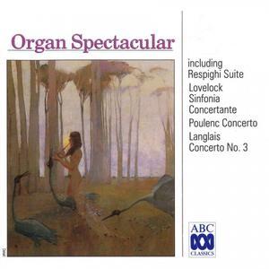 Organ Spectacular - Respighi - Suite / Lovelock - Sinfonia / Poulenc - Concerto / Langlais - Concerto No. 3 - 1994