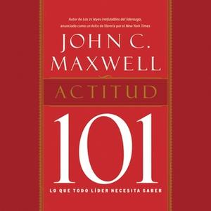 «Actitud 101» by John C. Maxwell