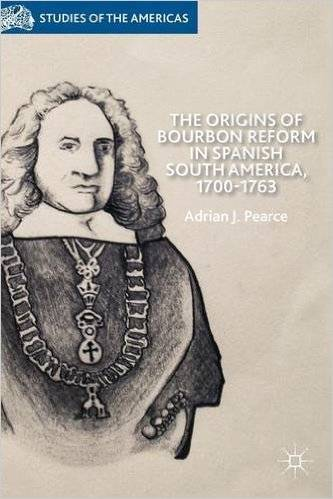 The Origins of Bourbon Reform in Spanish South America, 1700-1763
