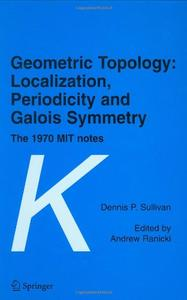 Geometric Topology: Localization, Periodicity and Galois Symmetry: The 1970 MIT Notes