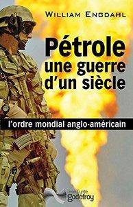 """William Engdahl, """"Pétrole, une guerre d'un siècle : l'ordre mondial anglo-américain"""""""