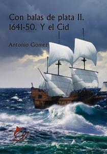 «Con balas de plata II. 1641-50. Y el Cid» by Antonio Gómez