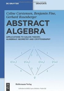 Abstract Algebra: Applications to Galois Theory, Algebraic Geometry and Cryptography
