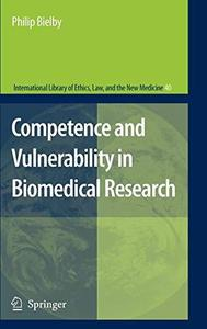 Competence and Vulnerability in Biomedical Research (International Library of Ethics, Law, and the New Medicine Volume 40)