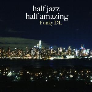 Funky DL - Half Jazz Half Amazing (2019)