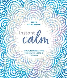 Instant Calm 2 Minute Meditations to Create a Lifetime of Happy