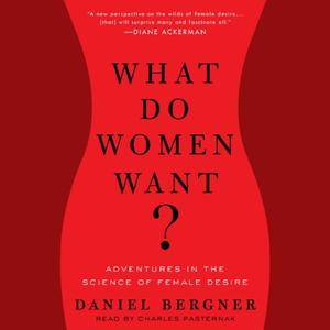 What Do Women Want?: Adventures in the Science of Female Desire [Audiobook]