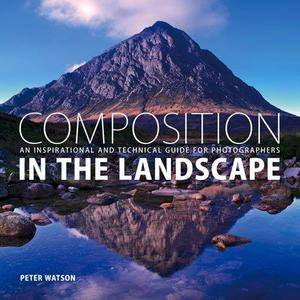 Composition in the landscape : an inspirational and technical guide for photographers