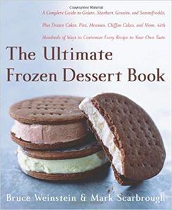 The Ultimate Frozen Dessert Book: A Complete Guide to Gelato, Sherbert, Granita, and Semmifreddo, Plus Frozen Cakes, Pies