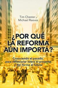 «¿Por qué la Reforma aún importa?» by Tim Chester,Michael Reeves
