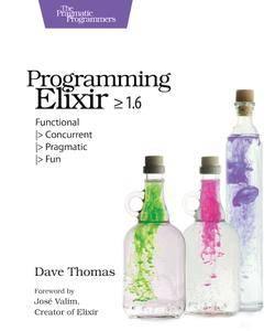 Programming Elixir ≥ 1.6: Functional  > Concurrent  > Pragmatic  > Fun
