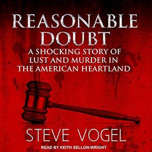 Reasonable Doubt: A Shocking Story of Lust and Murder in the American Heartland [Audiobook]