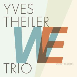 Yves Theiler Trio - WE (2019) [Official Digital Download]