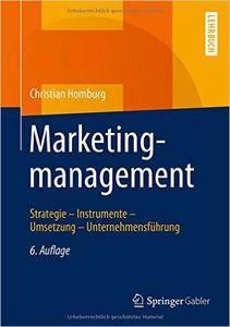 Marketingmanagement: Strategie - Instrumente - Umsetzung - Unternehmensführung (Auflage: 6) (Repost)