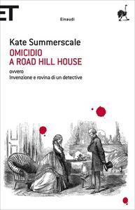 Kate Summerscale - Omicidio a Road Hill House ovvero Invenzione e rovina di un detective (2008)