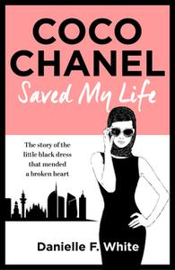 «Coco Chanel Saved My Life» by Danielle F. White