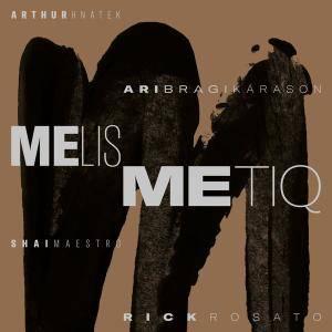 Melismetiq - Melismetiq (feat. Arthur Hnatek, Ari Bragi Kárason, Shai Maestro & Rick Rosato) (2017)