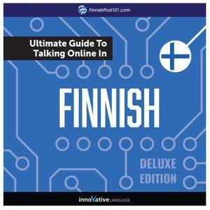 Learn Finnish: The Ultimate Guide to Talking Online in Finnish, Deluxe Edition [Audiobook]