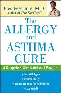 The Allergy and Asthma Cure: A Complete Eight-Step Nutritional Program (Repost)